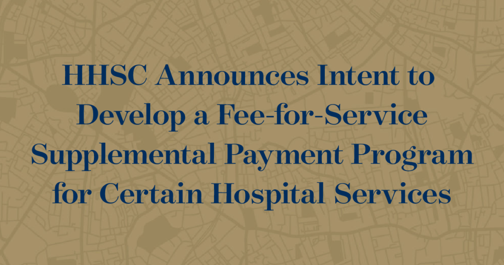 HHSC Announces Intent to Develop a Fee-for-Service Supplemental Payment Program for Certain Hospital Services